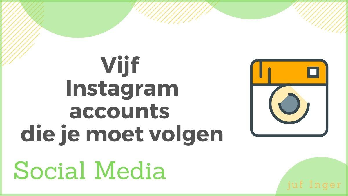 Vijf Instagramaccounts die je moet volgen
